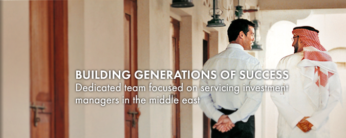 Building Generations of Success - Dedicated team focused on servicing investment managers in the middle east
