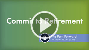 The Path Forward Action Plan Series: Commit to Retirement