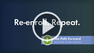 The Path Forward Action Plan Series: Re-enroll. Repeat.