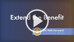 The Path Forward Action Plan Series: Extend the Benefit